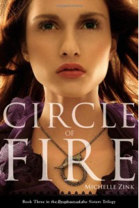Circle of Fire (Prophecy of the Sisters Trilogy) - Michelle Zink