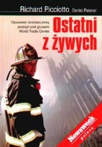 Ostatni z żywych: Opowieść strażaka, który przeżył pod gruzami World Trade Center - Richard Picciotto