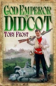 God Emperor of Didcot - Toby Frost