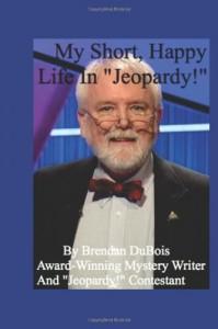 """My Short, Happy Life In """"Jeopardy!"""" - Brendan DuBois"""
