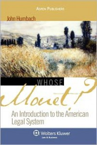 Whose Monet?: An Introduction to the American Legal System - John A. Humbach