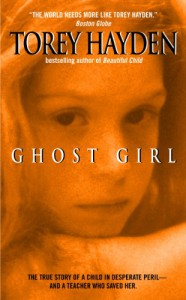 Ghost Girl: The True Story of a Child in Peril and the Teacher Who Saved Her - Torey L. Hayden