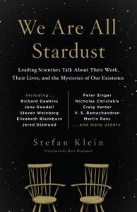We Are All Stardust: Leading Scientists Talk about Their Work, Their Lives, and the Mysteries of Our Existence - Stefan Klein, Ross Benjamin