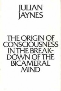 The Origin of Consciousness in the Breakdown of the Bicameral Mind - Julian Jaynes