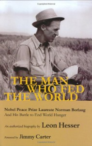 The Man Who Fed the World: Nobel Peace Prize Laureate Norman Borlaug and His Battle to End World Hunger - Leon Hesser, Jimmy Carter