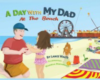 A Day with My Dad at the Beach - Lance Waite