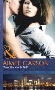 Dare She Kiss & Tell? - Aimee Carson