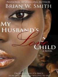My Husband's Love Child - a novella - Brian W. Smith