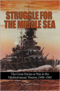 Struggle for the Middle Sea: The Great Navies at War in the Mediterranean Theater, 1940 - 1945 - Vincent P. O'Hara