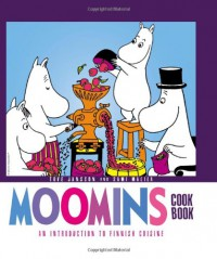 Moomins Cookbook: An Introduction to Finnish Cuisine - Tove Jansson, Sami Malila