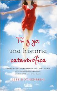 Tú y yo: una historia catastrófica (Tapa flexible con solapas) - Jess Rothenberg