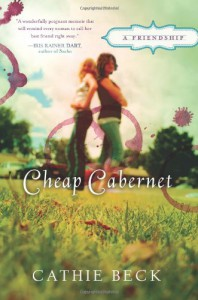 Cheap Cabernet: A Friendship - Cathie Beck