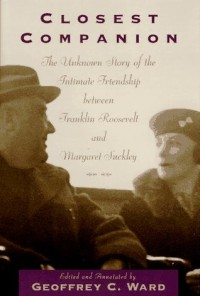 Closest Companion: The Unknown Story of the Intimate Relationship Between Franklin Roosevelt and Margaret Suckley - Geoffrey C. Ward
