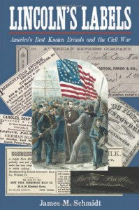 Lincoln's Labels: America's Best Known Brands and the Civil War - James M. Schmidt