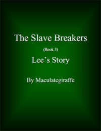 Lee's Story (The Slave Breakers, #3) - Maculategiraffe