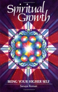 Spiritual Growth: Being Your Higher Self - Sanaya Roman, Elaine Ratner