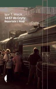 14:57 do Czyty. Reportaże z Rosji - Igor T. Miecik