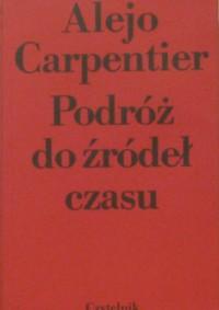 Podróż do źródeł czasu - Alejo Carpentier