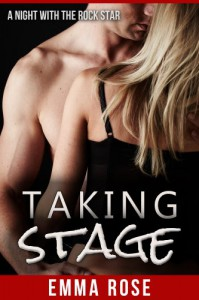 Taking Stage 1: A Night with the Rock Star (Rock Star Contemporary Erotic Romance) - Emma Rose