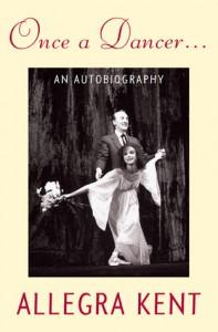 Once A Dancer . . .: An Autobiography - Allegra Kent