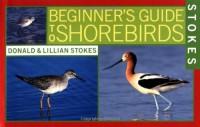 Stokes Beginner's Guide to Shorebirds - Donald Stokes, Lillian Stokes