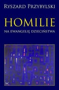 Homilie na ewangelię dzieciństwa - Ryszard Przybylski