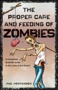 The Proper Care and Feeding of Zombies: A Completely Scientific Guide to the Lives of the Undead - Mac Montandon