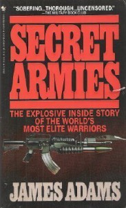 Secret Armies:  Inside the American, Soviet and European Special Forces - James Adams