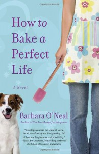 How to Bake a Perfect Life - Barbara O'Neal