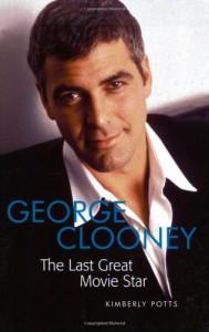 George Clooney: The Last Great Movie Star - Kimberly J. Potts