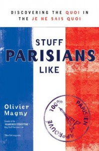 Stuff Parisians Like: Discovering the Quoi in the Je Ne Sais Quoi - Olivier Magny