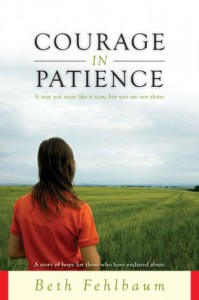 Courage in Patience: A Story of Hope for Those Who Have Endured Abuse - Beth Fehlbaum