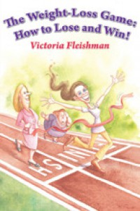 The Weight Loss Game: How to Lose and Win! - Victoria Fleishman
