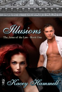 Illusions (In the Arms of the Law, #1) - Kacey Hammell