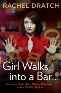 Girl Walks into a Bar . . .: Comedy Calamities, Dating Disasters, and a Midlife Miracle - Rachel Dratch