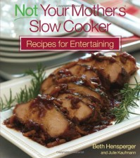 Not Your Mother's Slow Cooker Recipes for Entertaining (NYM Series) - 'Beth Hensperger',  'Julie Kaufman'