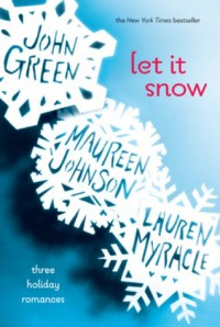 Let it Snow: Three Holiday Romances - John Green, Maureen Johnson, Lauren Myracle