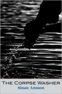 The Corpse Washer - Sinan Antoon سنان أنطون