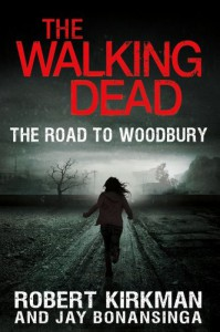 The Walking Dead: The Road to Woodbury - Jay Bonansinga, Robert Kirkman