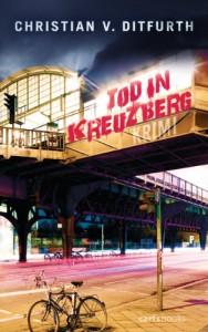 Tod in Kreuzberg: Krimi - Christian v. Ditfurth