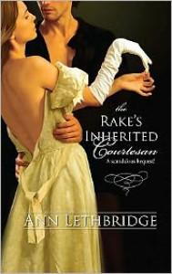 The Rake's Inherited Courtesan (Harlequin Historical Series #941) - Ann Lethbridge