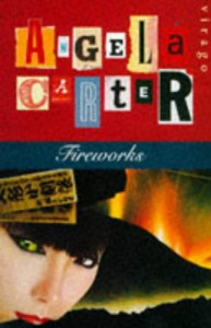 Fireworks: Nine Profane Stories - Angela Carter