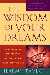 Wisdom of Your Dreams: Using Dreams to Tap Into Your Unconscious and Transform Your Life - Jeremy Taylor