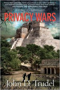 Privacy Wars - Mr. John D Trudel