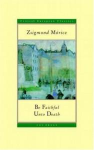 Be Faithful Unto Death (Central European Classics) - Zsigmond Móricz, Stephen Vizinczey