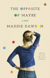 The Opposite of Maybe - Maddie Dawson