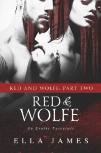 Red & Wolfe, Part II: An Erotic Fairy Tale - Ella James