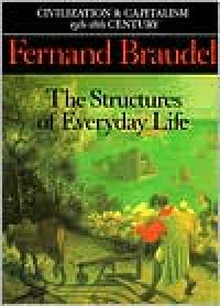 Civilization and Capitalism, 15th-18th Century, Vol. I: The Structure of Everyday Life - Fernand Braudel, Sian Reynold