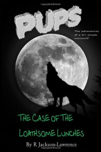 PUPS - The Case Of The Loathsome Lunches: (The Adventures Of A Third Grade Werewolf) (PUPS - The Adventures Of A Third Grade Werewolf) (Volume 2) - Mr R Jackson-Lawrence