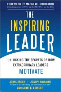 The Inspiring Leader: Unlocking the Secrets of How Extraordinary Leaders Motivate - John H. (Jack) Zenger, Joseph R. Folkman, Scott Edinger